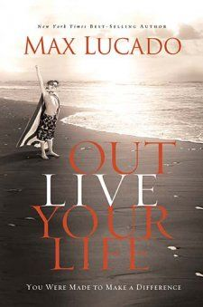 Outlive Your Life (Max Lucado)